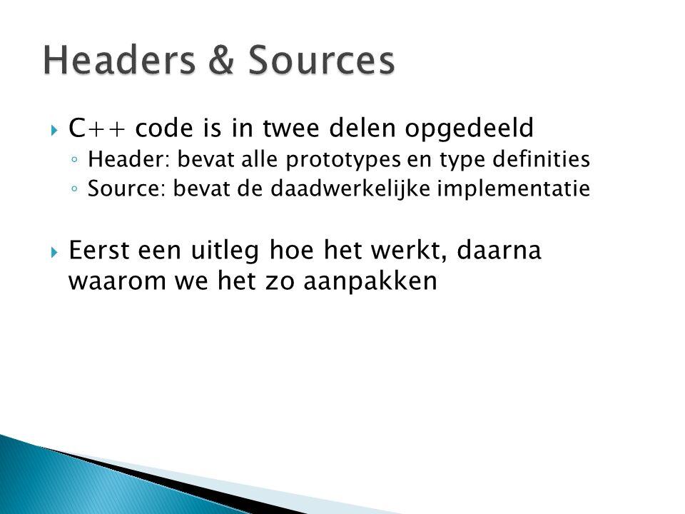  C++ code is in twee delen opgedeeld ◦ Header: bevat alle prototypes en type definities ◦ Source: bevat de daadwerkelijke implementatie  Eerst een uitleg hoe het werkt, daarna waarom we het zo aanpakken