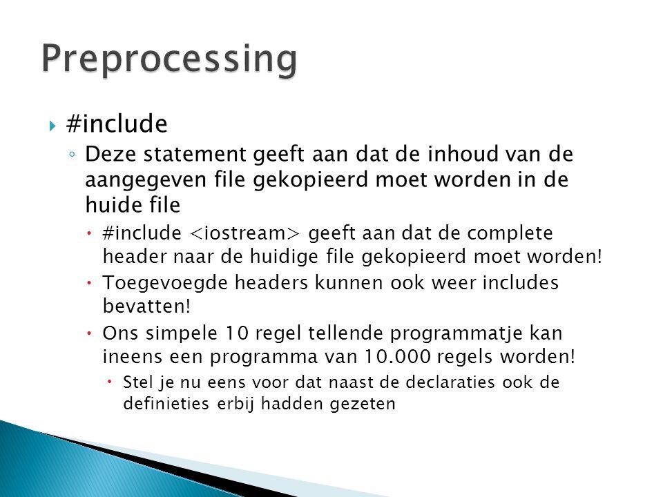  #include ◦ Deze statement geeft aan dat de inhoud van de aangegeven file gekopieerd moet worden in de huide file  #include geeft aan dat de complet