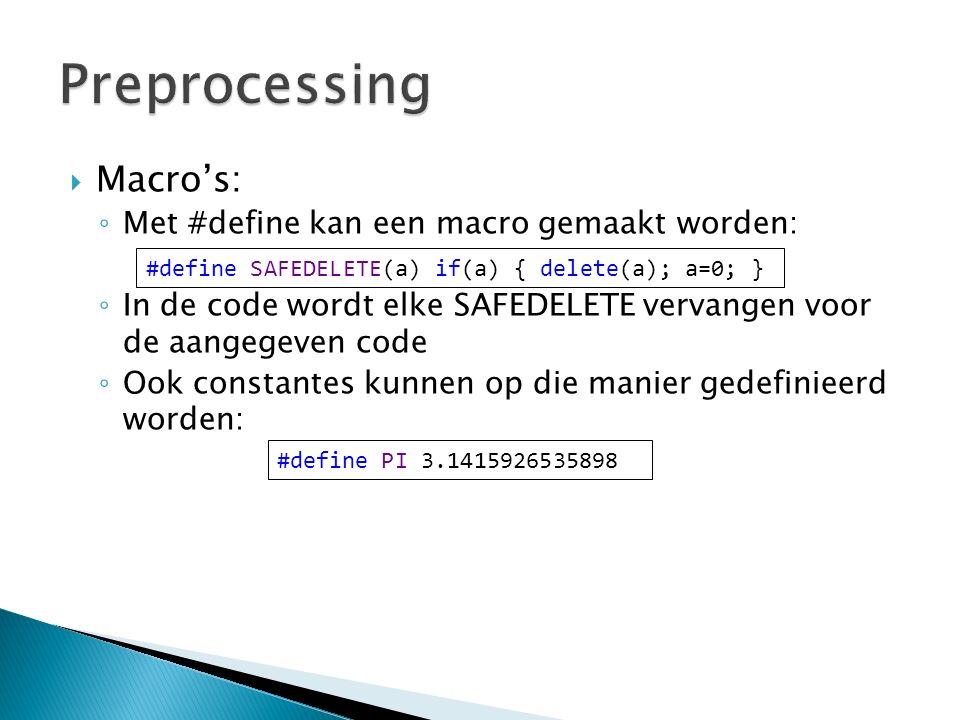  Macro's: ◦ Met #define kan een macro gemaakt worden: ◦ In de code wordt elke SAFEDELETE vervangen voor de aangegeven code ◦ Ook constantes kunnen op die manier gedefinieerd worden: #define SAFEDELETE(a) if(a) { delete(a); a=0; } #define PI 3.1415926535898