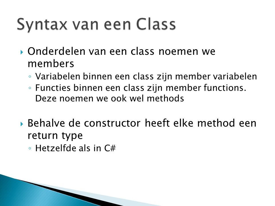  Onderdelen van een class noemen we members ◦ Variabelen binnen een class zijn member variabelen ◦ Functies binnen een class zijn member functions.