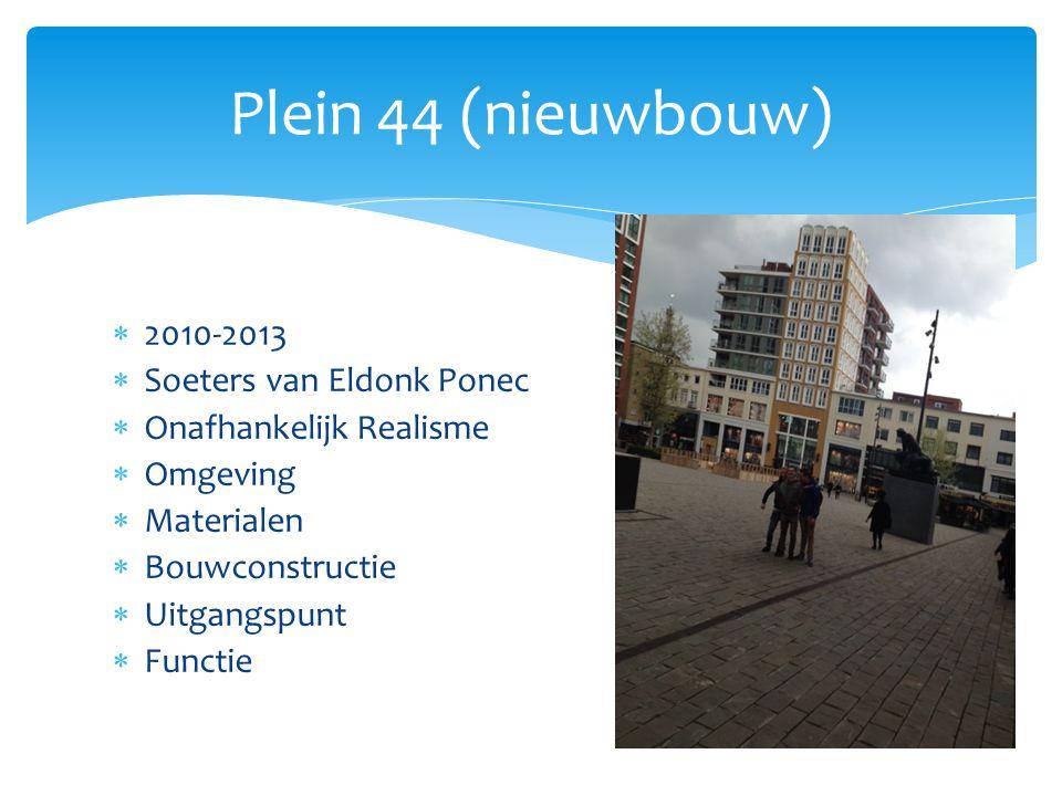  2010-2013  Soeters van Eldonk Ponec  Onafhankelijk Realisme  Omgeving  Materialen  Bouwconstructie  Uitgangspunt  Functie Plein 44 (nieuwbouw