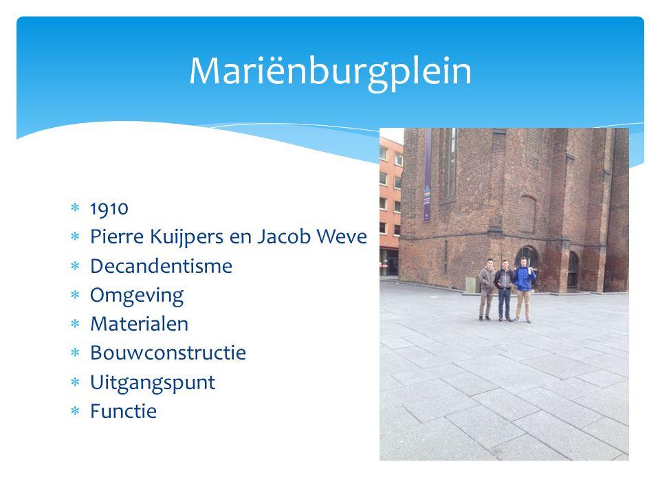  1910  Pierre Kuijpers en Jacob Weve  Decandentisme  Omgeving  Materialen  Bouwconstructie  Uitgangspunt  Functie Mariënburgplein