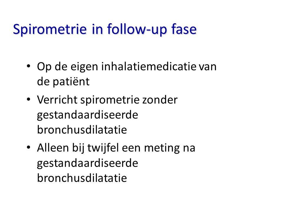 Spirometrie in follow-up fase Op de eigen inhalatiemedicatie van de patiënt Verricht spirometrie zonder gestandaardiseerde bronchusdilatatie Alleen bi