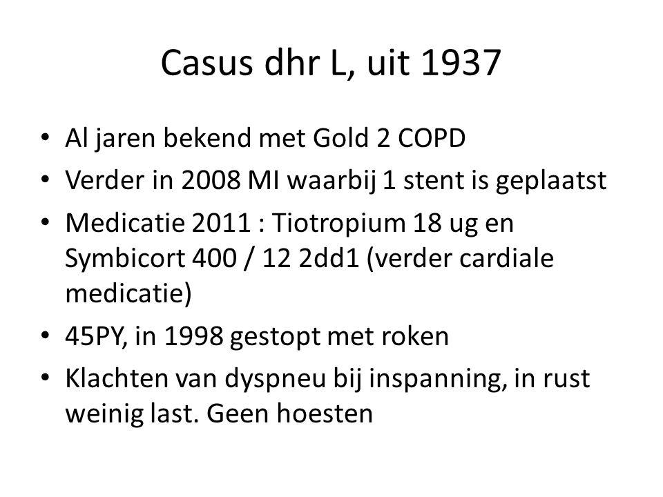 Casus dhr L, uit 1937 Al jaren bekend met Gold 2 COPD Verder in 2008 MI waarbij 1 stent is geplaatst Medicatie 2011 : Tiotropium 18 ug en Symbicort 40