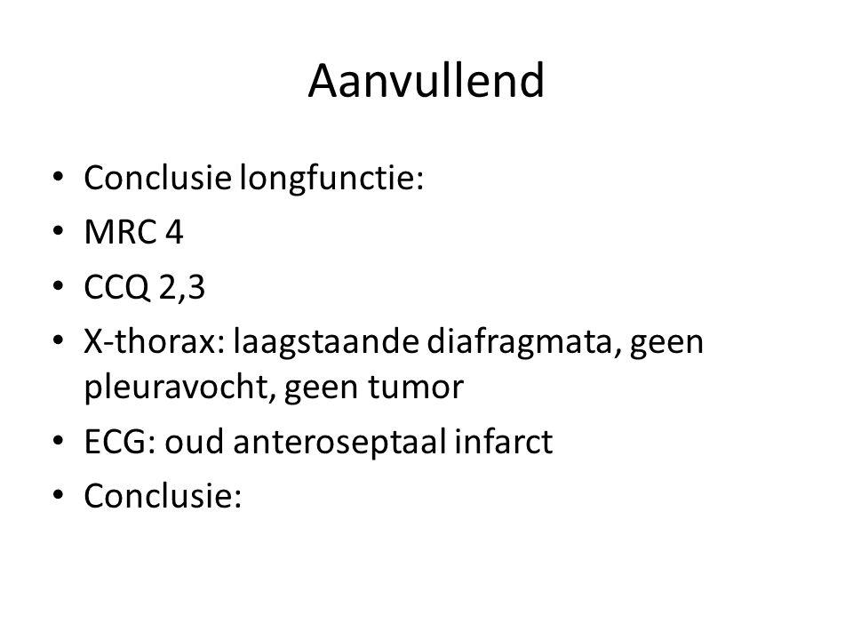 Aanvullend Conclusie longfunctie: MRC 4 CCQ 2,3 X-thorax: laagstaande diafragmata, geen pleuravocht, geen tumor ECG: oud anteroseptaal infarct Conclus