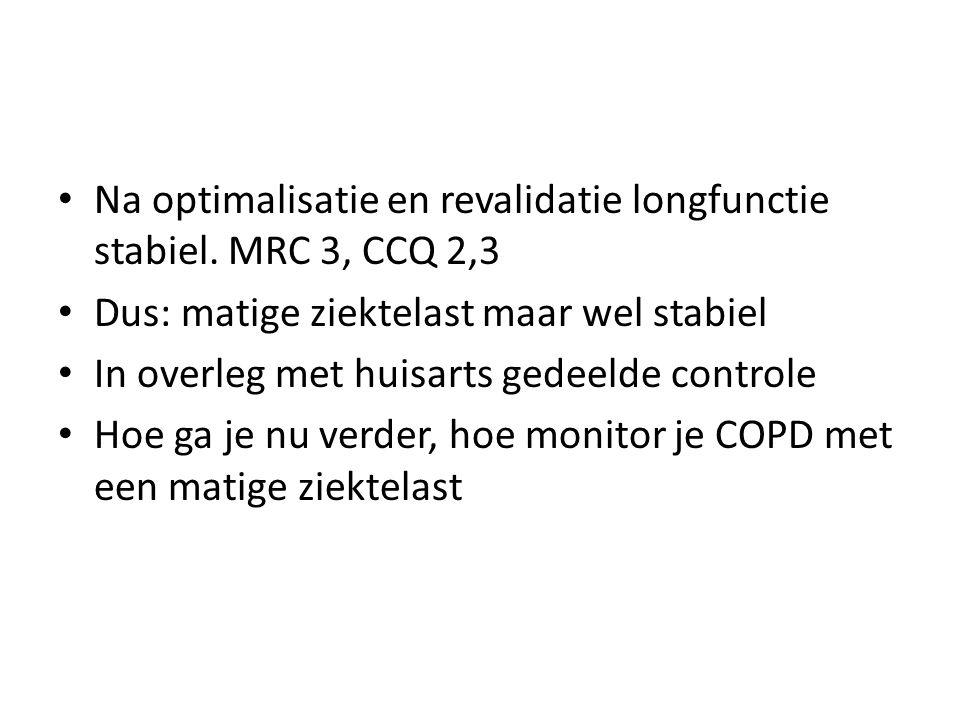 Na optimalisatie en revalidatie longfunctie stabiel. MRC 3, CCQ 2,3 Dus: matige ziektelast maar wel stabiel In overleg met huisarts gedeelde controle