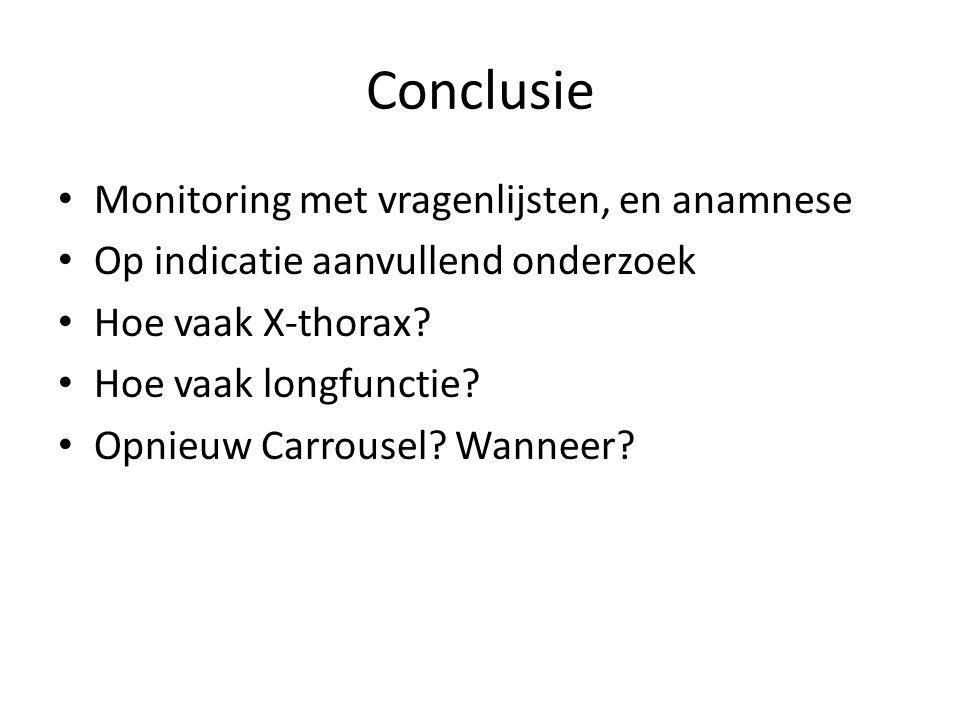 Conclusie Monitoring met vragenlijsten, en anamnese Op indicatie aanvullend onderzoek Hoe vaak X-thorax? Hoe vaak longfunctie? Opnieuw Carrousel? Wann