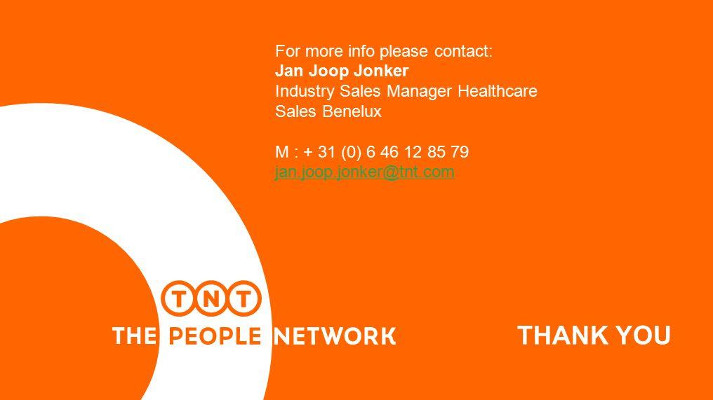 THANK YOU For more info please contact: Jan Joop Jonker Industry Sales Manager Healthcare Sales Benelux M : + 31 (0) 6 46 12 85 79 jan.joop.jonker@tnt