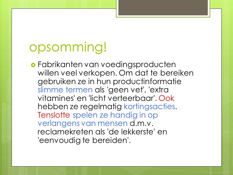 opsomming!  Fabrikanten van voedingsproducten willen veel verkopen. Om dat te bereiken gebruiken ze in hun productinformatie slimme termen als 'geen