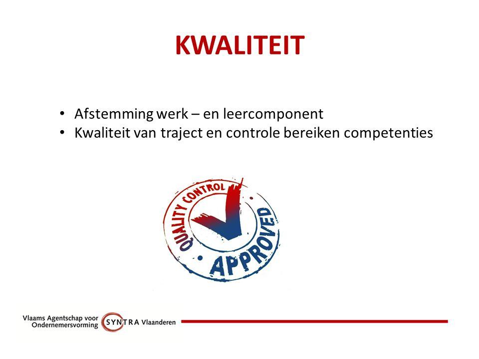 KWALITEIT Afstemming werk – en leercomponent Kwaliteit van traject en controle bereiken competenties