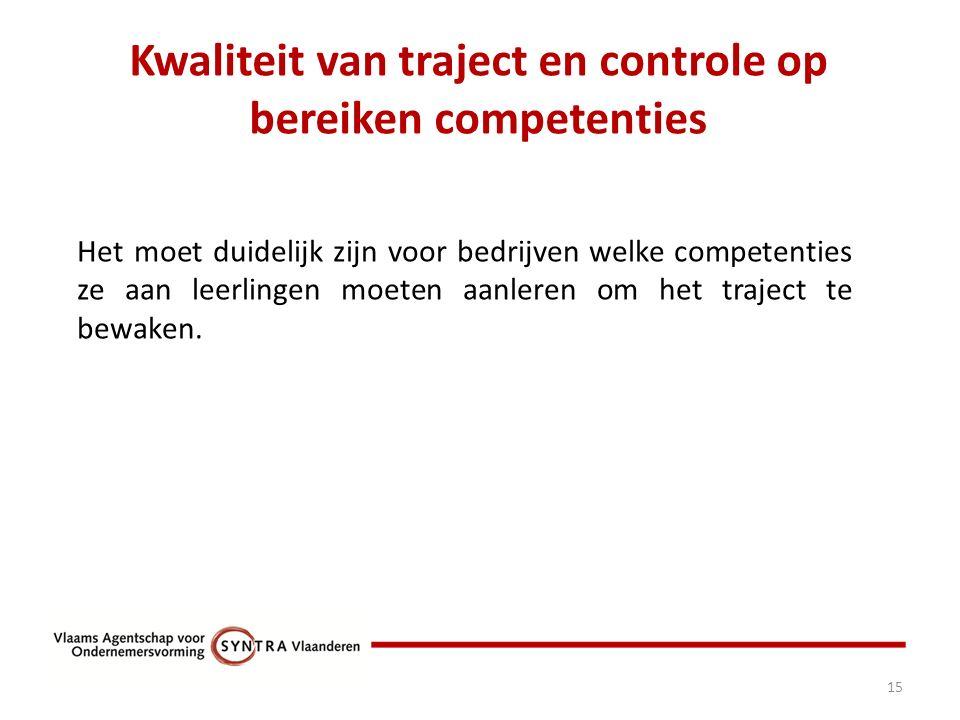 Kwaliteit van traject en controle op bereiken competenties 15 Het moet duidelijk zijn voor bedrijven welke competenties ze aan leerlingen moeten aanleren om het traject te bewaken.