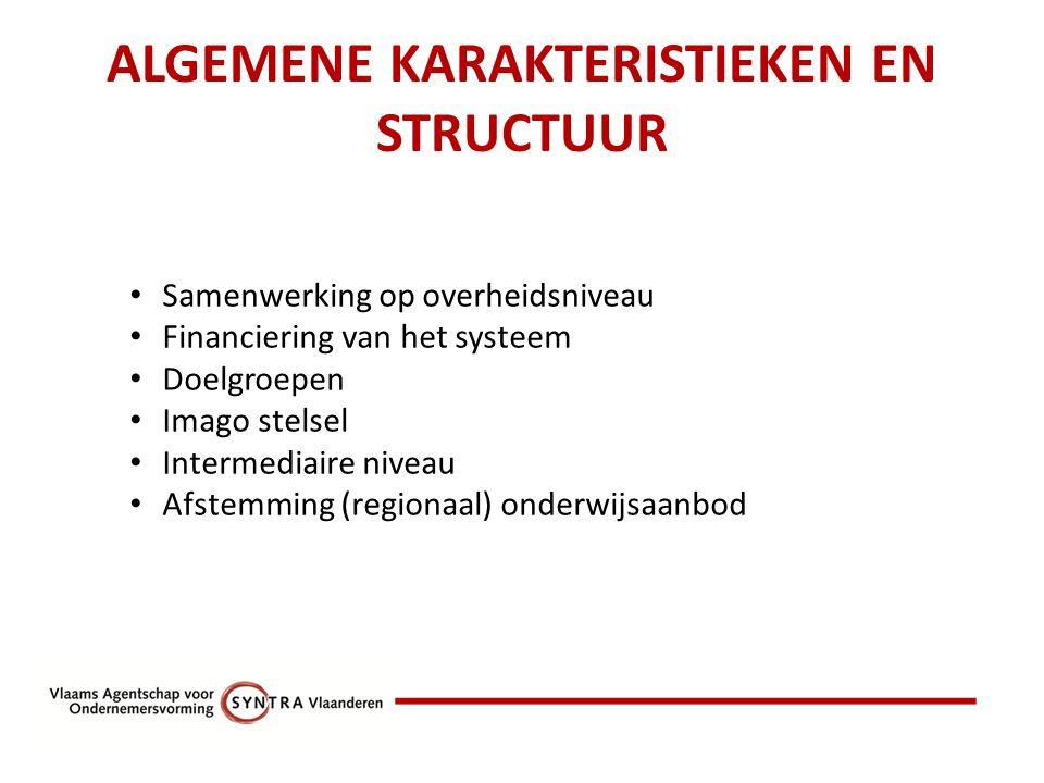 ALGEMENE KARAKTERISTIEKEN EN STRUCTUUR Samenwerking op overheidsniveau Financiering van het systeem Doelgroepen Imago stelsel Intermediaire niveau Afstemming (regionaal) onderwijsaanbod