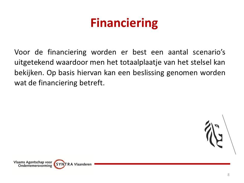 Financiering 8 Voor de financiering worden er best een aantal scenario's uitgetekend waardoor men het totaalplaatje van het stelsel kan bekijken.