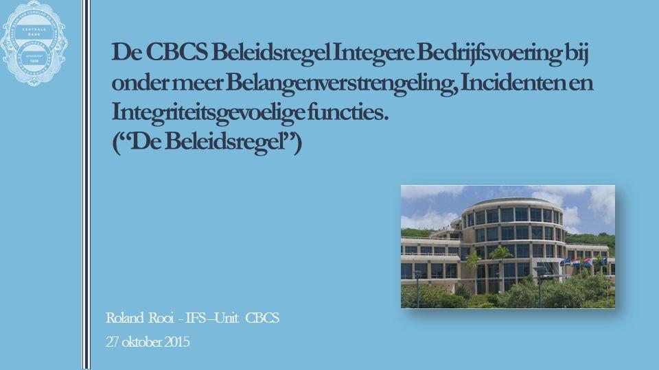 """De CBCS Beleidsregel Integere Bedrijfsvoering bij onder meer Belangenverstrengeling, Incidenten en Integriteitsgevoelige functies. (""""De Beleidsregel"""")"""