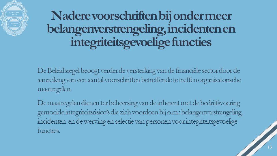 Nadere voorschriften bij onder meer belangenverstrengeling, incidenten en integriteitsgevoelige functies De Beleidsregel beoogt verder de versterking