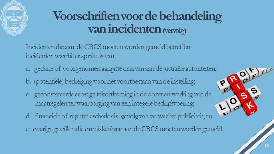 Voorschriften voor de behandeling van incidenten (vervolg) Incidenten die aan de CBCS moeten worden gemeld betreffen incidenten waarbij er sprake is v
