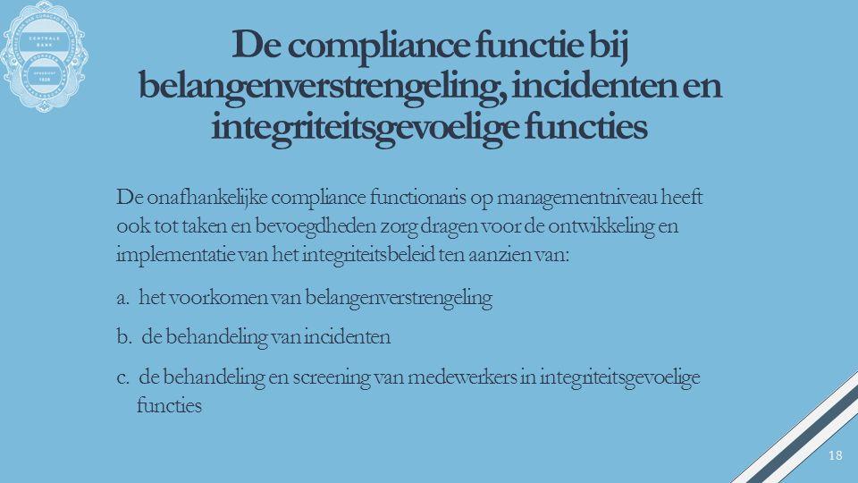 De compliance functie bij belangenverstrengeling, incidenten en integriteitsgevoelige functies De onafhankelijke compliance functionaris op management