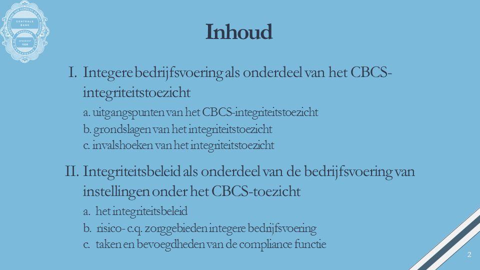 Inhoud I.Integere bedrijfsvoering als onderdeel van het CBCS- integriteitstoezicht a. uitgangspunten van het CBCS-integriteitstoezicht b. grondslagen