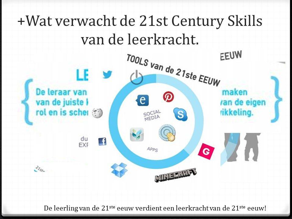 +Wat verwacht de 21st Century Skills van de leerkracht. De leerling van de 21 ste eeuw verdient een leerkracht van de 21 ste eeuw!
