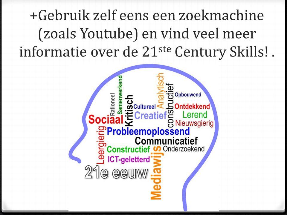 +Gebruik zelf eens een zoekmachine (zoals Youtube) en vind veel meer informatie over de 21 ste Century Skills!.