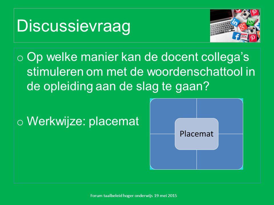 Discussievraag o Op welke manier kan de docent collega's stimuleren om met de woordenschattool in de opleiding aan de slag te gaan.