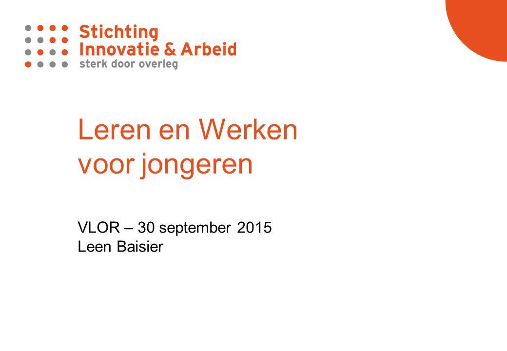 Leren en Werken voor jongeren VLOR – 30 september 2015 Leen Baisier