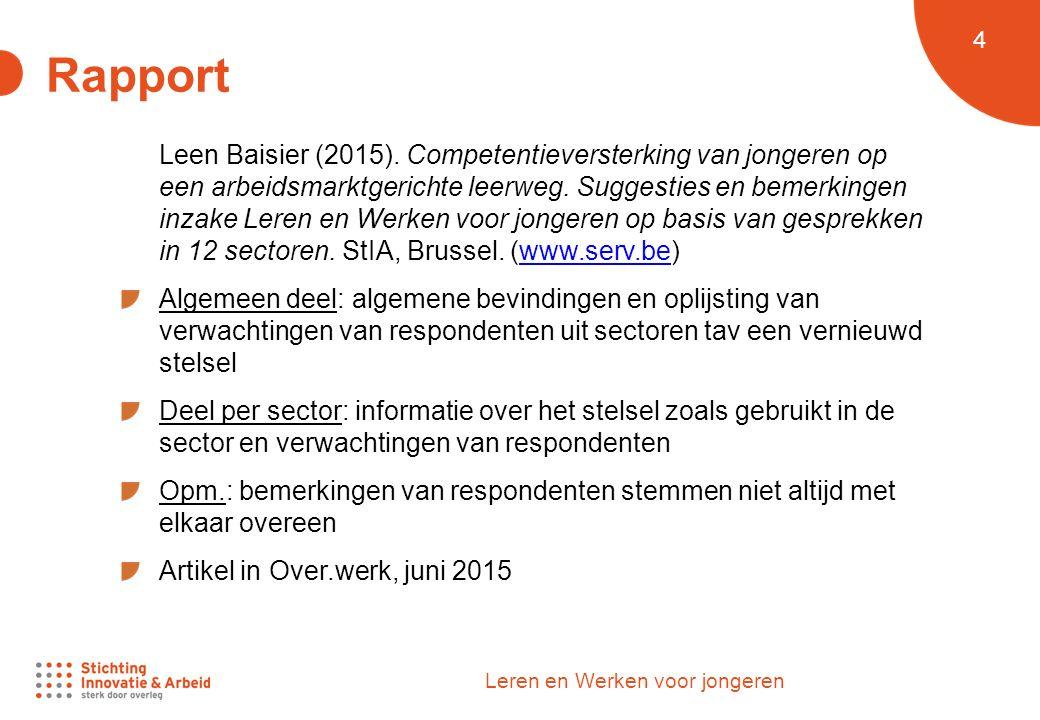 4 Leren en Werken voor jongeren Rapport Leen Baisier (2015). Competentieversterking van jongeren op een arbeidsmarktgerichte leerweg. Suggesties en be