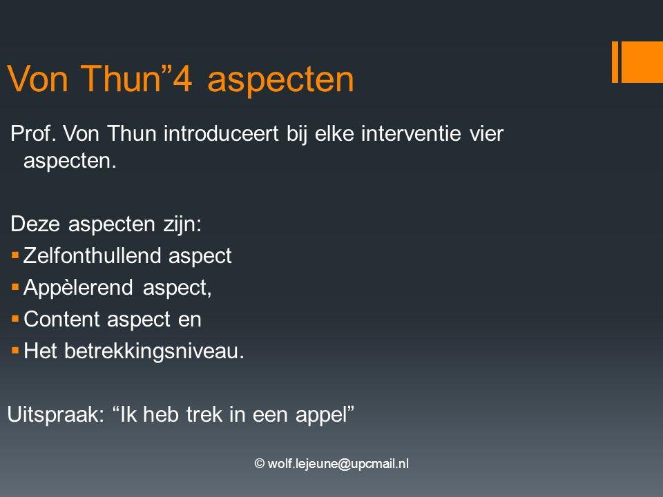 """© wolf.lejeune@upcmail.nl Von Thun""""4 aspecten Prof. Von Thun introduceert bij elke interventie vier aspecten. Deze aspecten zijn:  Zelfonthullend asp"""