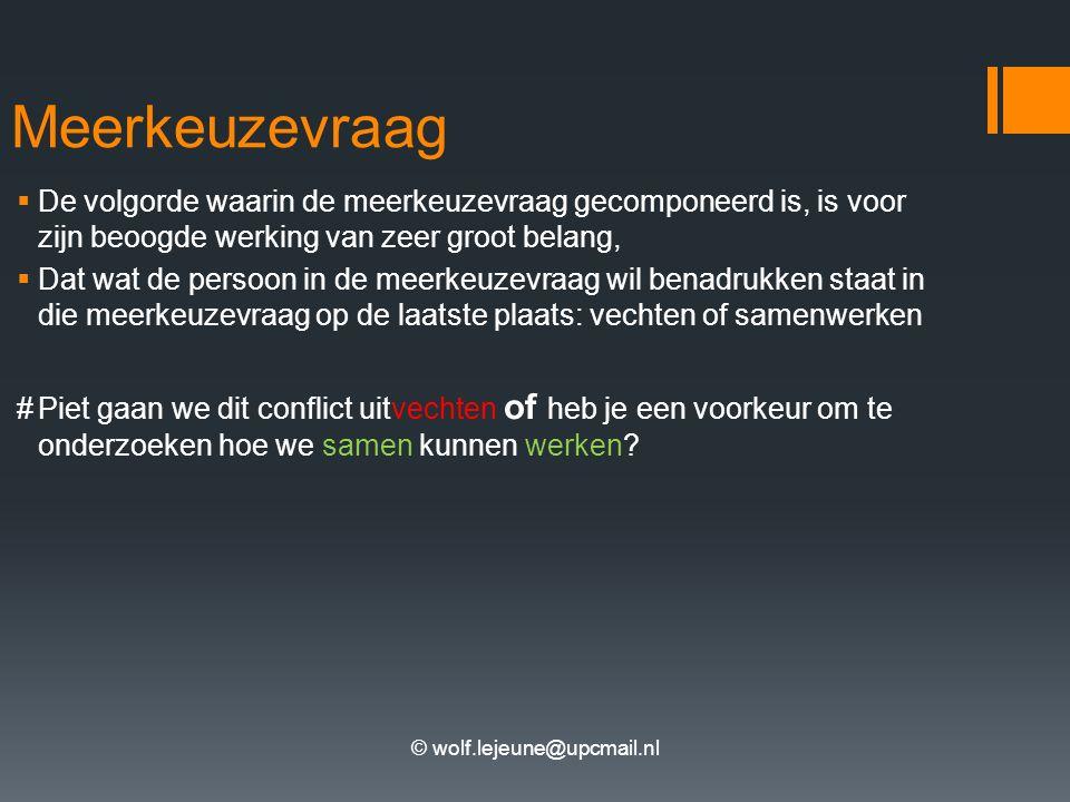 © wolf.lejeune@upcmail.nl Meerkeuzevraag  De volgorde waarin de meerkeuzevraag gecomponeerd is, is voor zijn beoogde werking van zeer groot belang, 