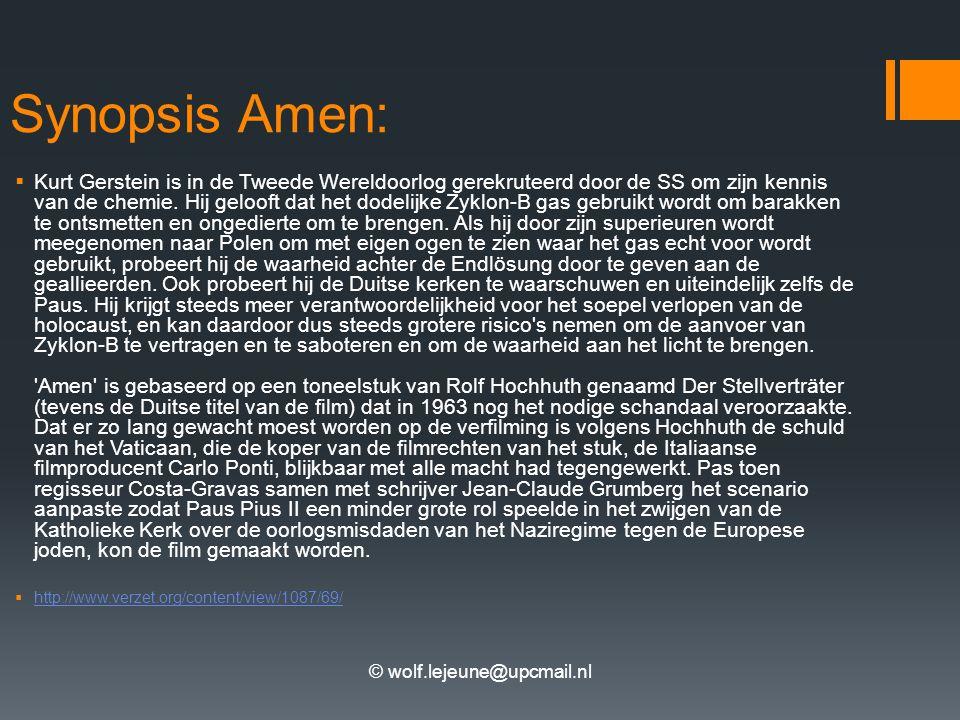 © wolf.lejeune@upcmail.nl Synopsis Amen:  Kurt Gerstein is in de Tweede Wereldoorlog gerekruteerd door de SS om zijn kennis van de chemie. Hij geloof