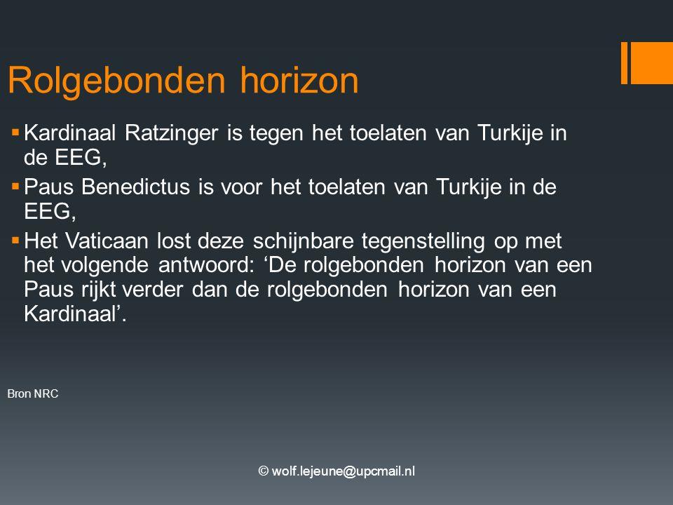 © wolf.lejeune@upcmail.nl Rolgebonden horizon  Kardinaal Ratzinger is tegen het toelaten van Turkije in de EEG,  Paus Benedictus is voor het toelate