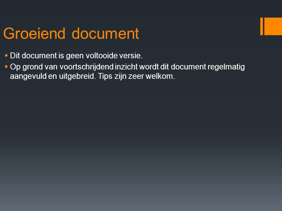 Groeiend document  Dit document is geen voltooide versie.  Op grond van voortschrijdend inzicht wordt dit document regelmatig aangevuld en uitgebrei