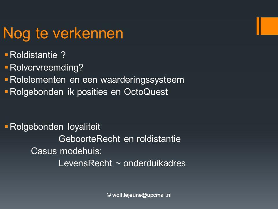 © wolf.lejeune@upcmail.nl Nog te verkennen  Roldistantie ?  Rolvervreemding?  Rolelementen en een waarderingssysteem  Rolgebonden ik posities en O