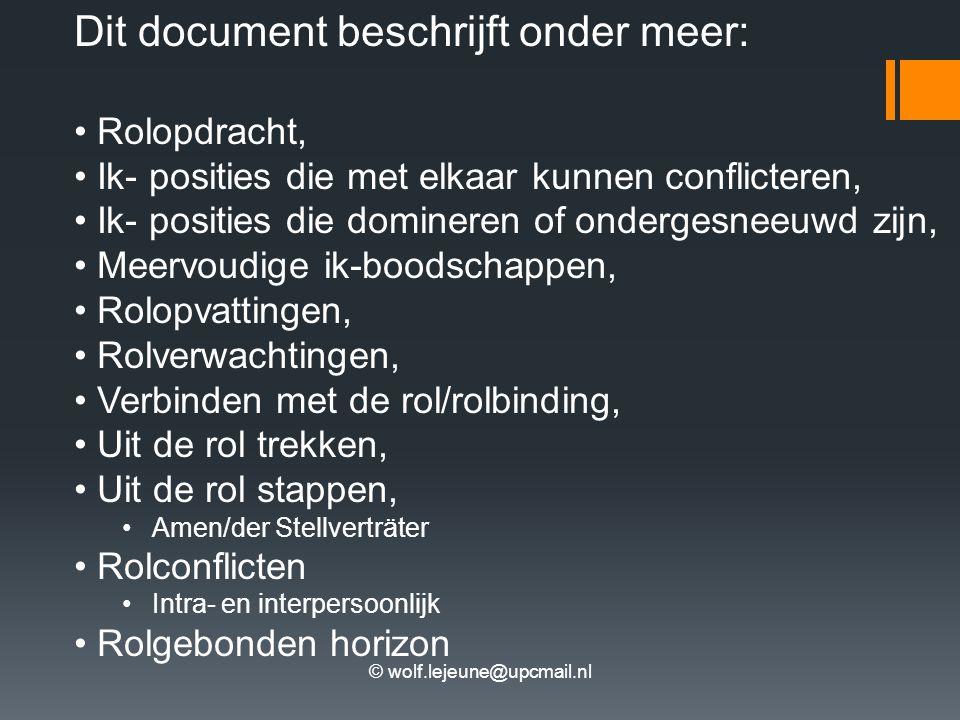 © wolf.lejeune@upcmail.nl Dit document beschrijft onder meer: Rolopdracht, Ik- posities die met elkaar kunnen conflicteren, Ik- posities die domineren
