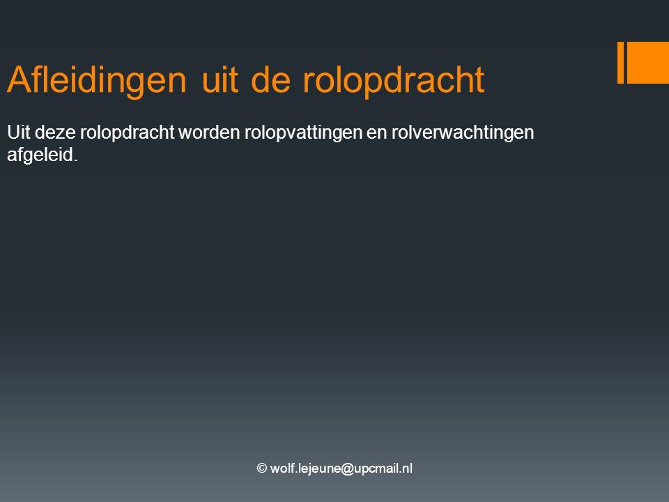 ©wolf.lejeune@upcmail.nl Ik-posities  Rolopvattingen zijn alleen in te vullen door een bundeling van ik- posities die zich context gebonden verheffen en boven de andere ik- posities oplichten,  Rolopvattingen die andere ik-posities kunnen onderdrukken of achterstellen.