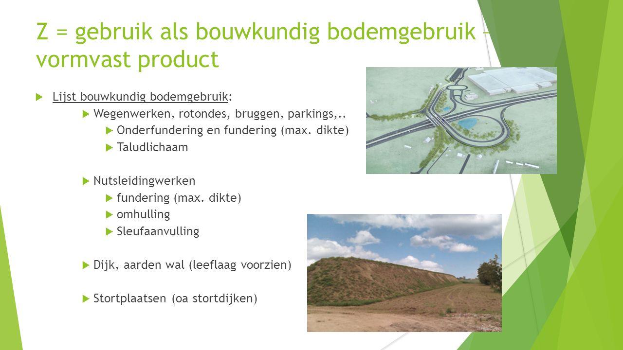 Z = gebruik als bouwkundig bodemgebruik – vormvast product  Lijst bouwkundig bodemgebruik:  Wegenwerken, rotondes, bruggen, parkings,..