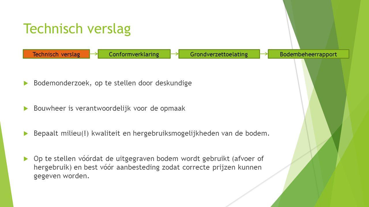 Technisch verslag  Bodemonderzoek, op te stellen door deskundige  Bouwheer is verantwoordelijk voor de opmaak  Bepaalt milieu(!) kwaliteit en hergebruiksmogelijkheden van de bodem.