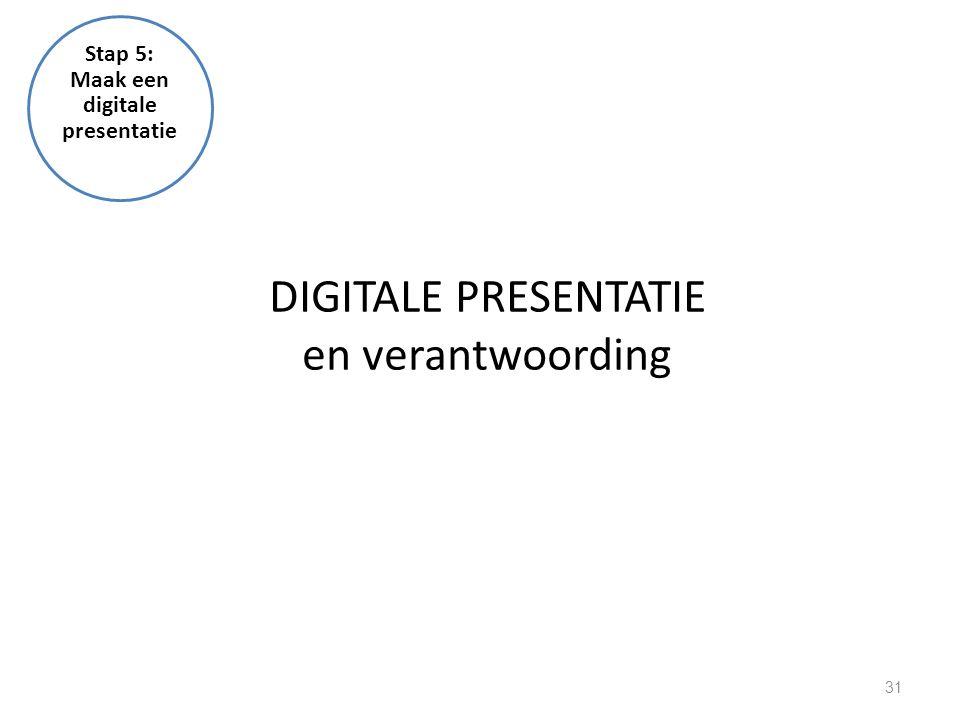 31 DIGITALE PRESENTATIE en verantwoording Stap 5: Maak een digitale presentatie