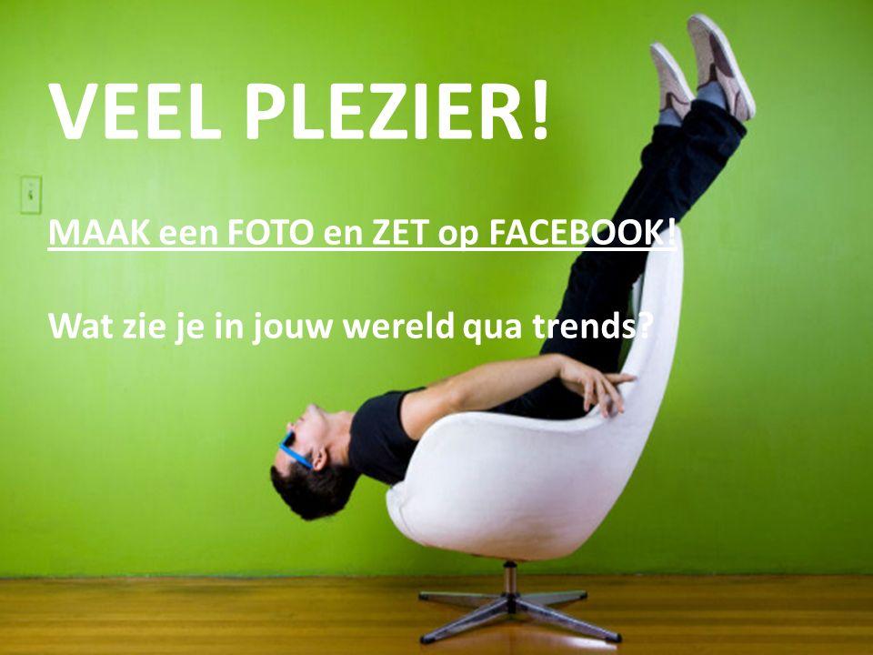 32 VEEL PLEZIER! MAAK een FOTO en ZET op FACEBOOK! Wat zie je in jouw wereld qua trends