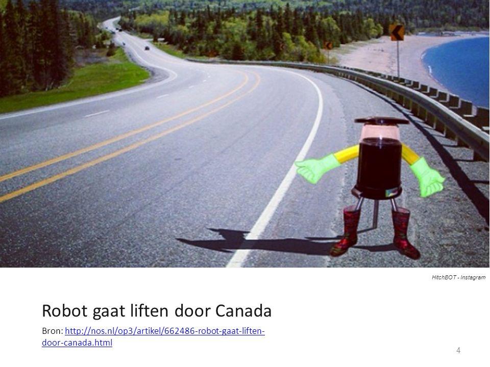 4 Robot gaat liften door Canada HitchBOT - Instagram Bron: http://nos.nl/op3/artikel/662486-robot-gaat-liften- door-canada.htmlhttp://nos.nl/op3/artikel/662486-robot-gaat-liften- door-canada.html