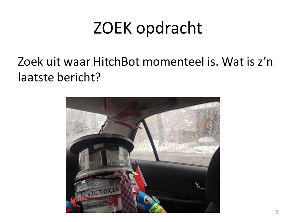 ZOEK opdracht Zoek uit waar HitchBot momenteel is. Wat is z'n laatste bericht? 6