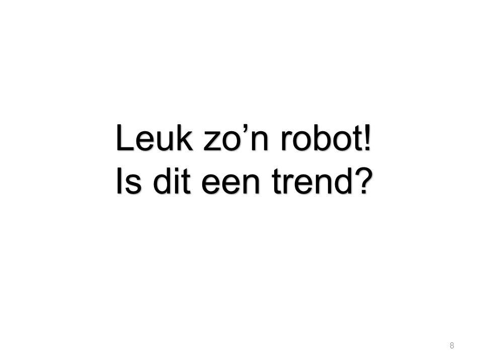 8 Leuk zo'n robot! Is dit een trend?