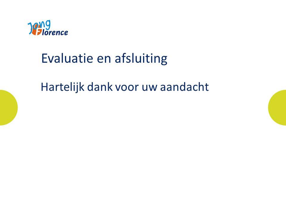 Hartelijk dank voor uw aandacht Evaluatie en afsluiting