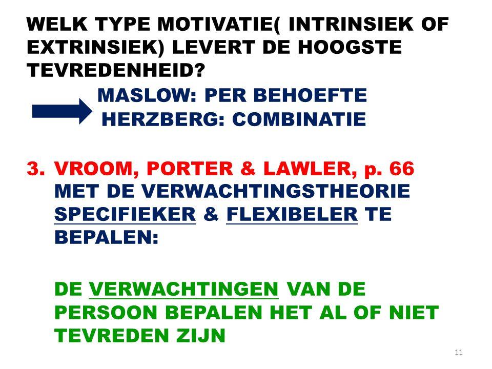11 WELK TYPE MOTIVATIE( INTRINSIEK OF EXTRINSIEK) LEVERT DE HOOGSTE TEVREDENHEID.