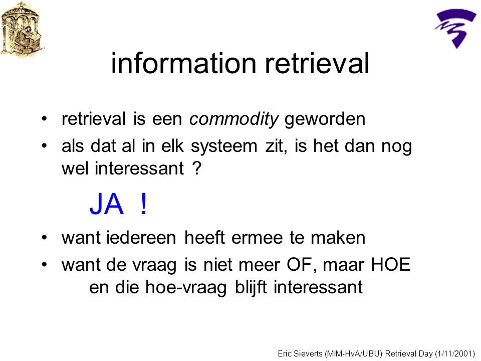 information retrieval kwaliteit en extra functionaliteit wordt steeds belangrijker –op het web –in intranets maar dat zijn wel heel verschillende omgevingen Eric Sieverts (MIM-HvA/UBU) Retrieval Day (1/11/2001)