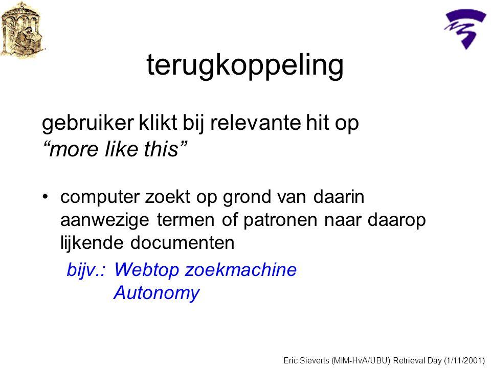 terugkoppeling gebruiker klikt bij relevante hit op more like this computer zoekt op grond van daarin aanwezige termen of patronen naar daarop lijkende documenten bijv.:Webtop zoekmachine Autonomy Eric Sieverts (MIM-HvA/UBU) Retrieval Day (1/11/2001)