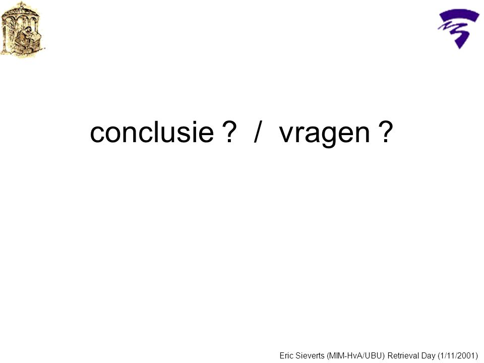 conclusie / vragen Eric Sieverts (MIM-HvA/UBU) Retrieval Day (1/11/2001)