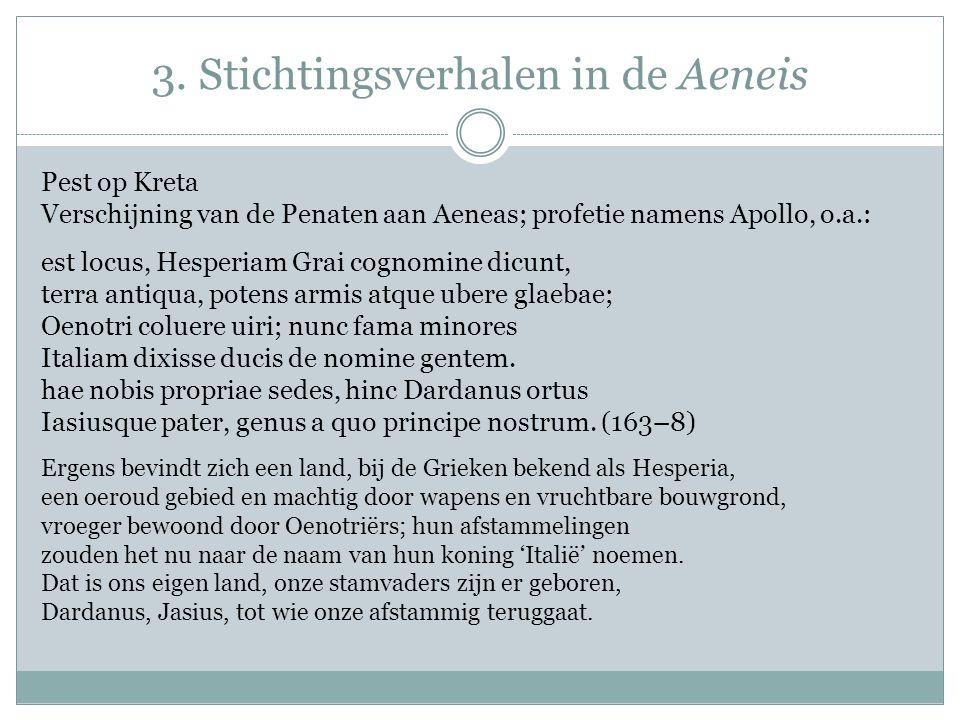 3. Stichtingsverhalen in de Aeneis Pest op Kreta Verschijning van de Penaten aan Aeneas; profetie namens Apollo, o.a.: est locus, Hesperiam Grai cogno