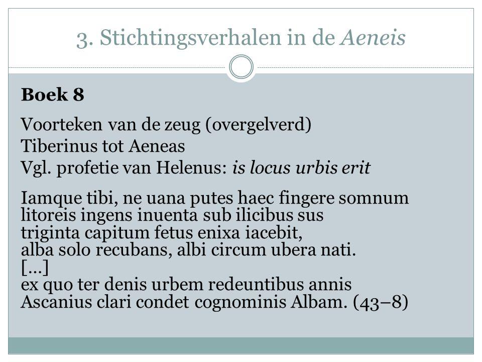 Boek 8 Voorteken van de zeug (overgelverd) Tiberinus tot Aeneas Vgl. profetie van Helenus: is locus urbis erit Iamque tibi, ne uana putes haec fingere