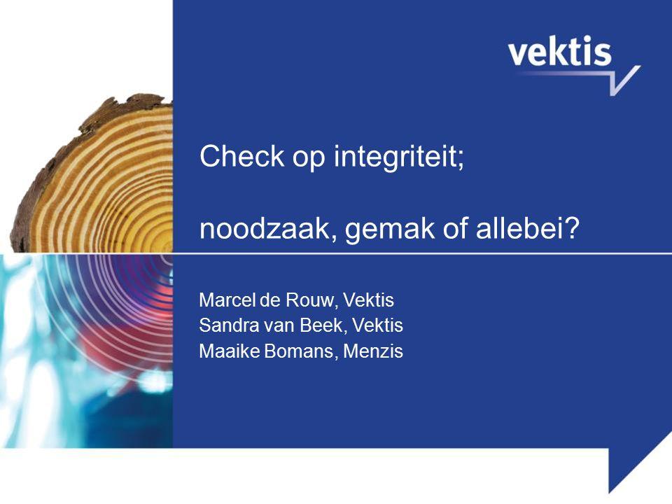 Check op integriteit; noodzaak, gemak of allebei? Marcel de Rouw, Vektis Sandra van Beek, Vektis Maaike Bomans, Menzis
